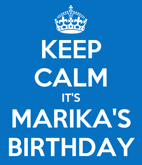 KEEP CALM IT'S MARIKA'S BIRTHDAY