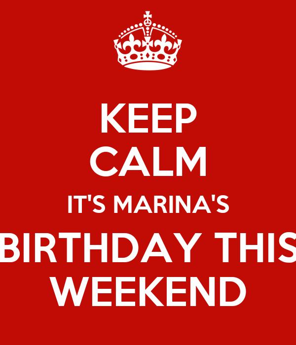 KEEP CALM IT'S MARINA'S BIRTHDAY THIS WEEKEND