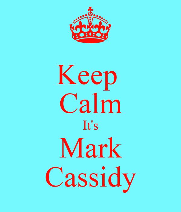 Keep  Calm It's Mark Cassidy