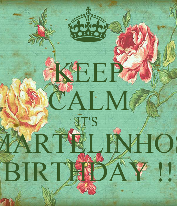 KEEP CALM IT'S  MARTELINHOS BIRTHDAY !!