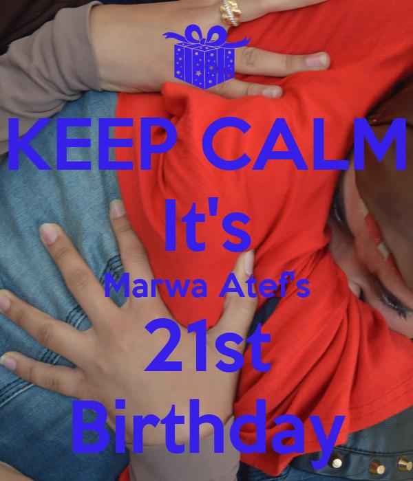 KEEP CALM It's Marwa Atef's 21st Birthday