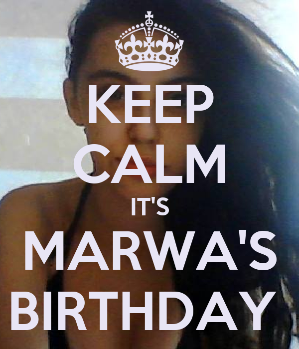 KEEP CALM IT'S MARWA'S BIRTHDAY