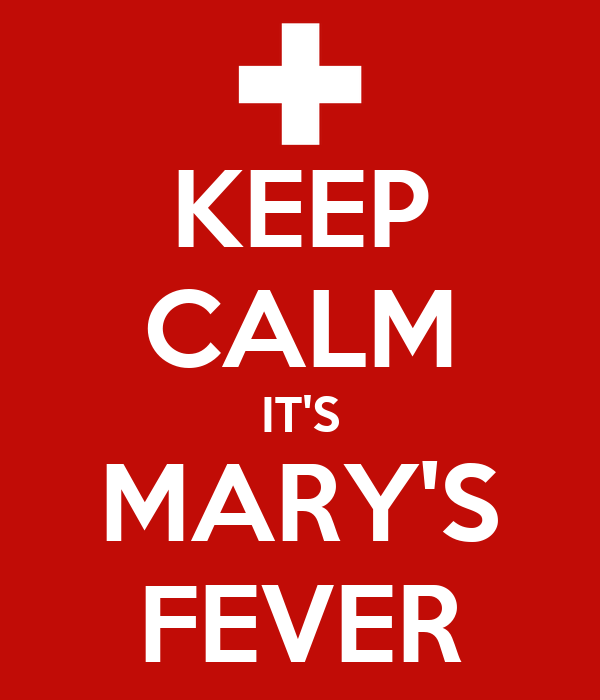 KEEP CALM IT'S MARY'S FEVER