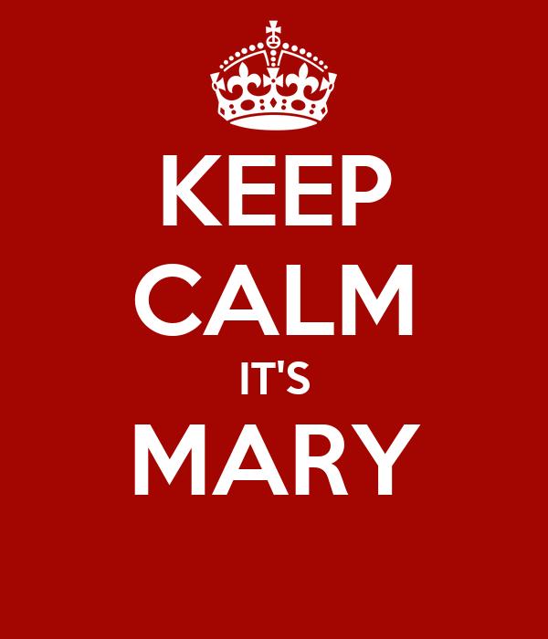 KEEP CALM IT'S MARY