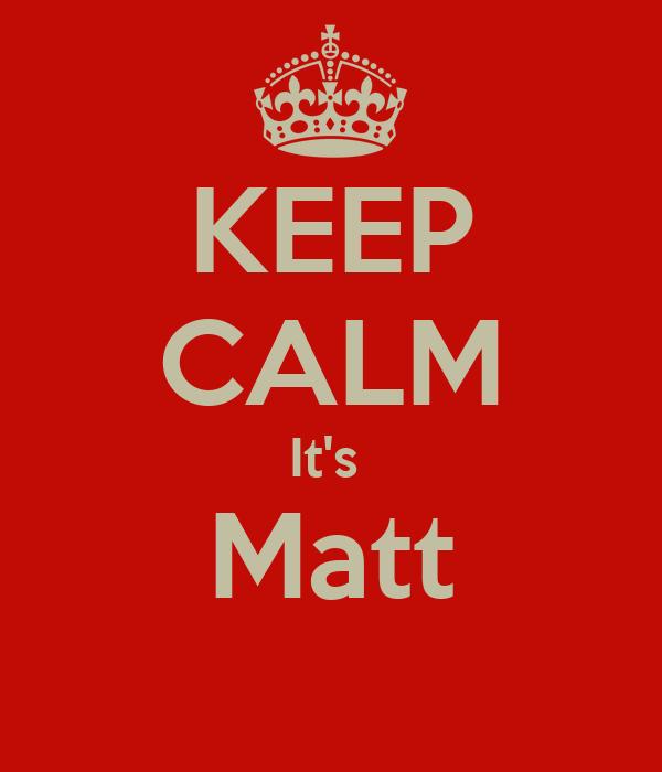 KEEP CALM It's  Matt