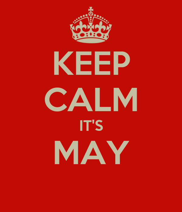 KEEP CALM IT'S MAY