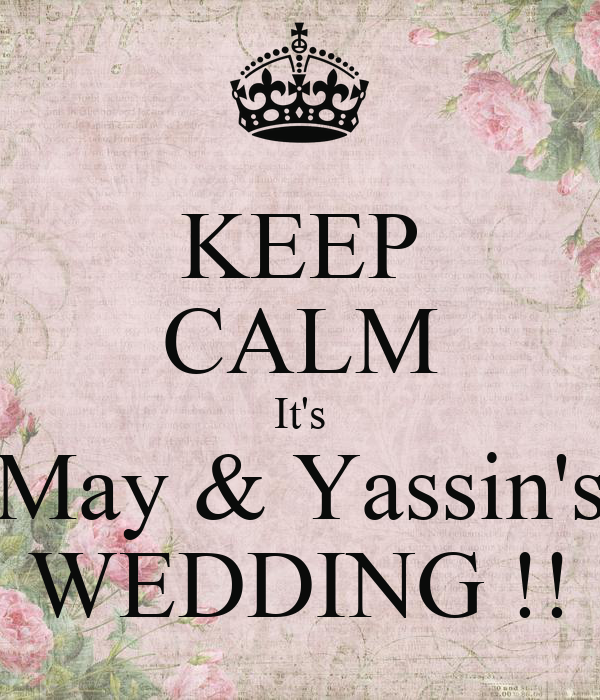 KEEP CALM It's May & Yassin's WEDDING !!