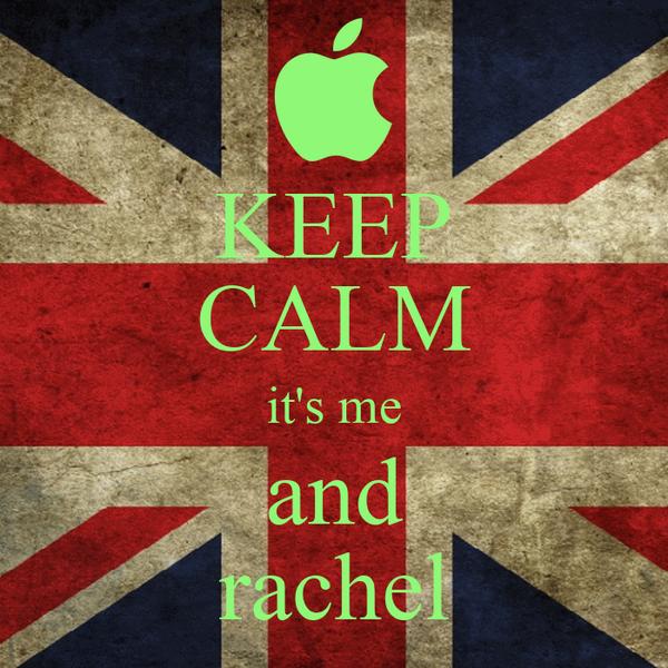 KEEP CALM it's me and rachel