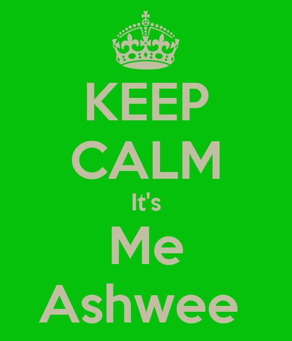 KEEP CALM It's Me Ashwee