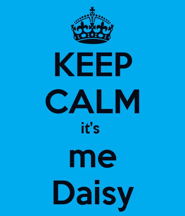 KEEP CALM it's  me Daisy