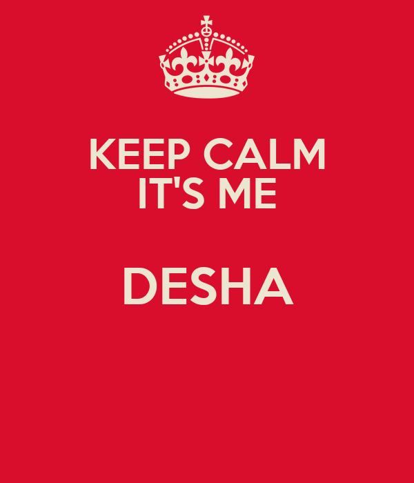 KEEP CALM IT'S ME DESHA