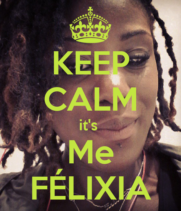 KEEP CALM it's  Me FÉLIXIA
