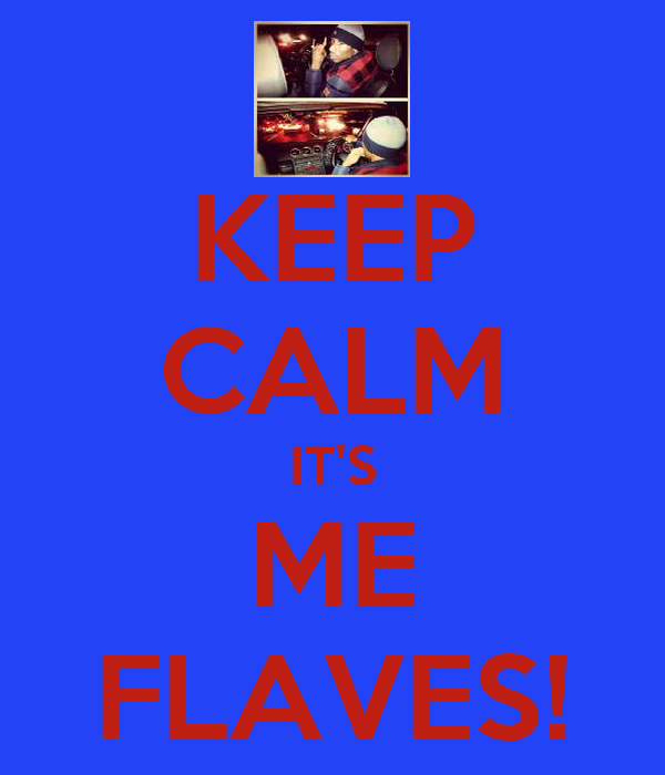 KEEP CALM IT'S ME FLAVES!
