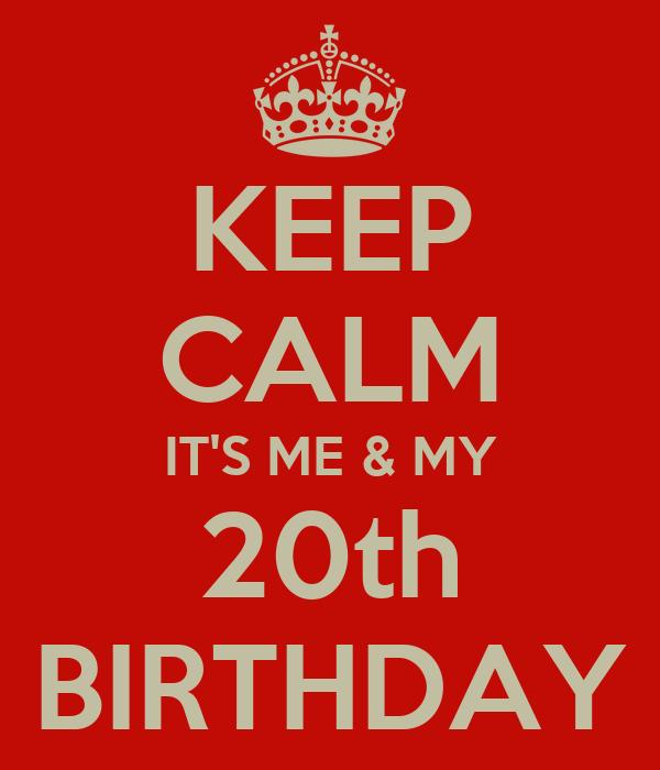 KEEP CALM IT'S ME & MY 20th BIRTHDAY