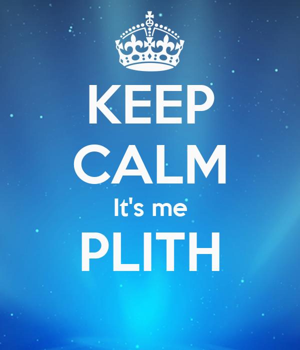 KEEP CALM It's me PLITH