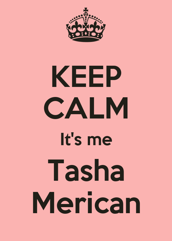 KEEP CALM It's me Tasha Merican