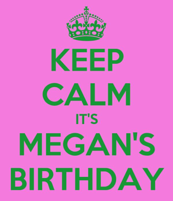 KEEP CALM IT'S MEGAN'S BIRTHDAY