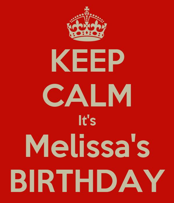 KEEP CALM It's Melissa's BIRTHDAY
