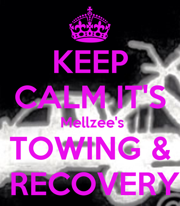 KEEP CALM IT'S  Mellzee's TOWING &  RECOVERY