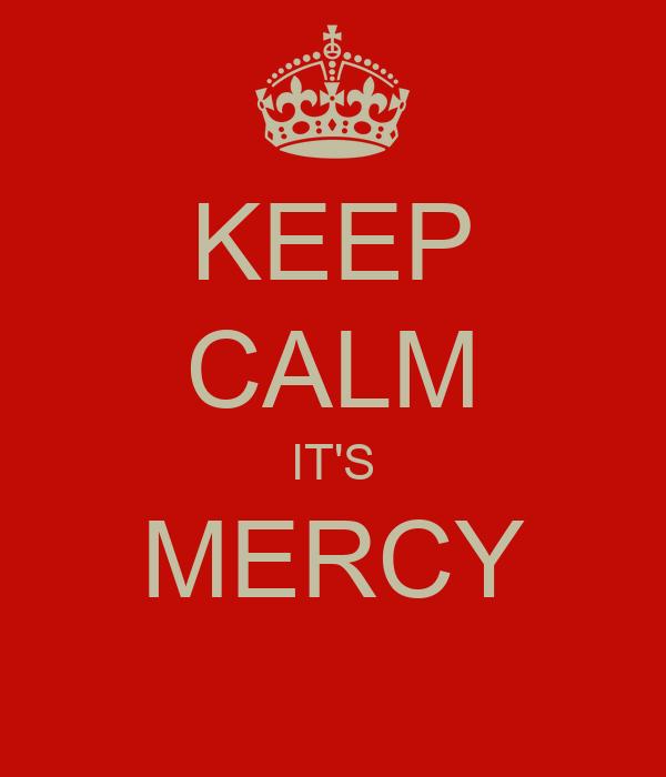 KEEP CALM IT'S MERCY