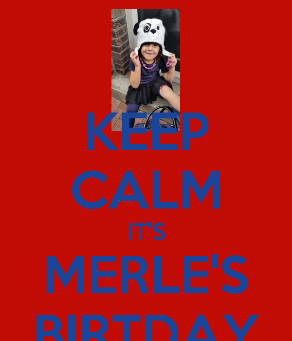 KEEP CALM IT'S MERLE'S BIRTDAY