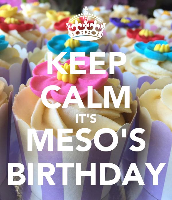 KEEP CALM IT'S MESO'S BIRTHDAY
