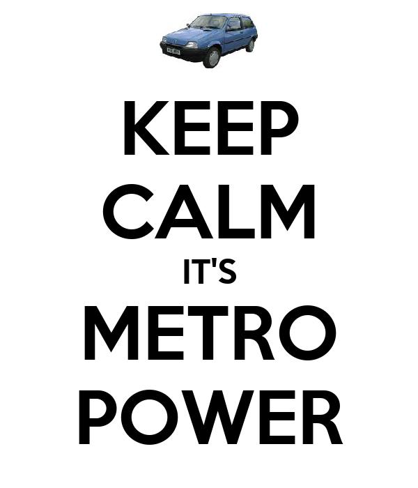 KEEP CALM IT'S METRO POWER