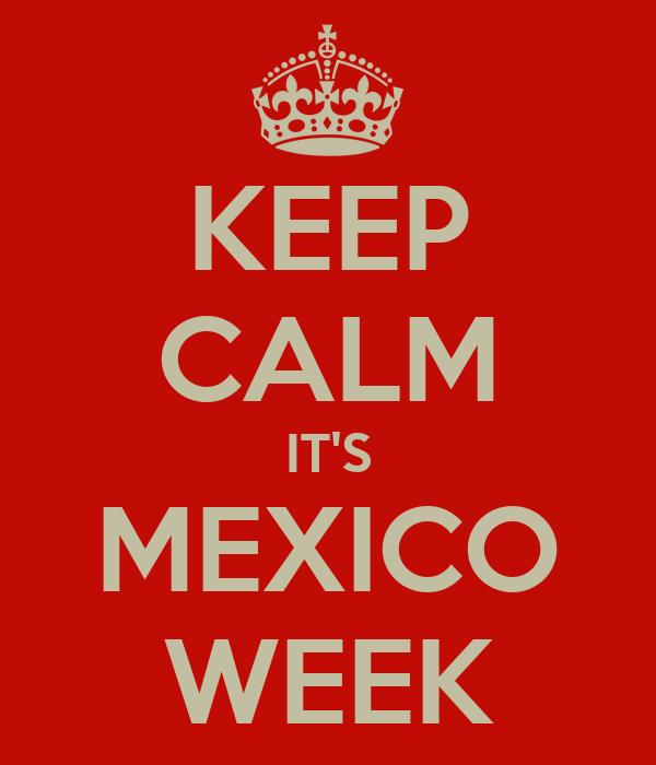 KEEP CALM IT'S MEXICO WEEK