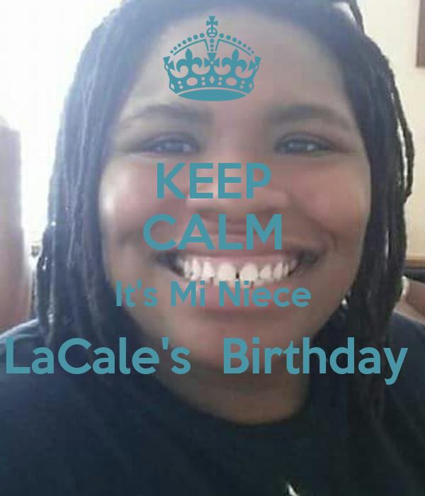 KEEP CALM It's Mi Niece LaCale's  Birthday