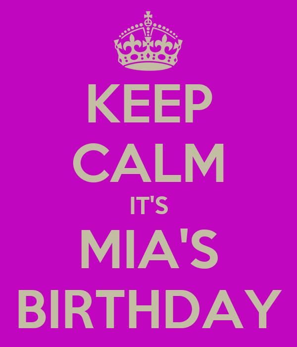 KEEP CALM IT'S MIA'S BIRTHDAY