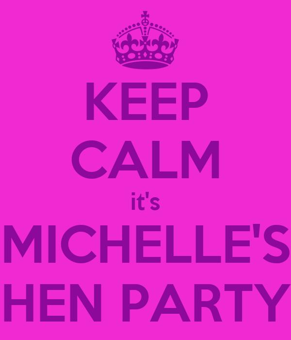 KEEP CALM it's MICHELLE'S HEN PARTY
