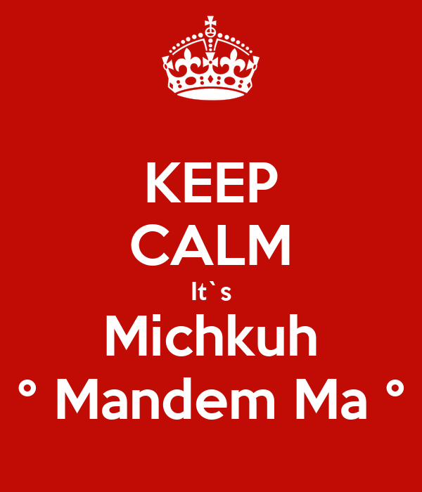 KEEP CALM It`s Michkuh ° Mandem Ma °