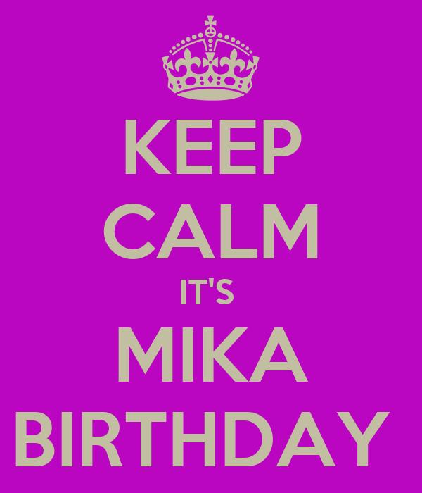 KEEP CALM IT'S  MIKA BIRTHDAY