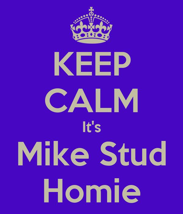 KEEP CALM It's Mike Stud Homie