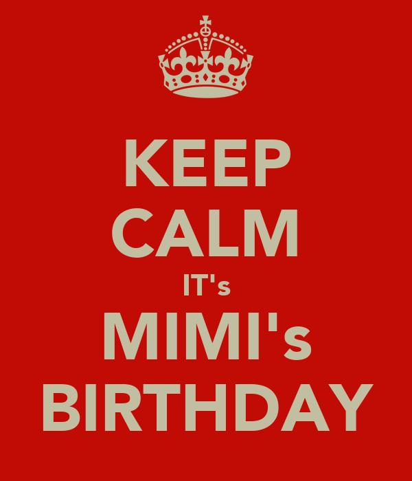 KEEP CALM IT's MIMI's BIRTHDAY