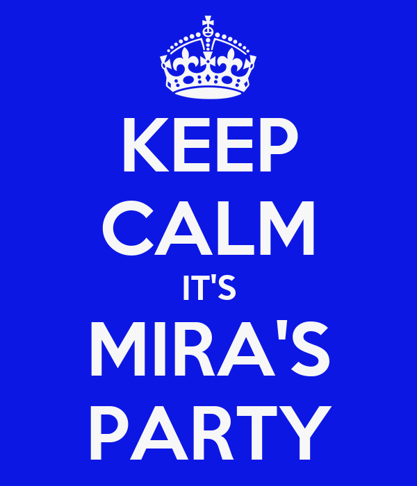 KEEP CALM IT'S MIRA'S PARTY