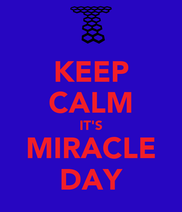 KEEP CALM IT'S MIRACLE DAY