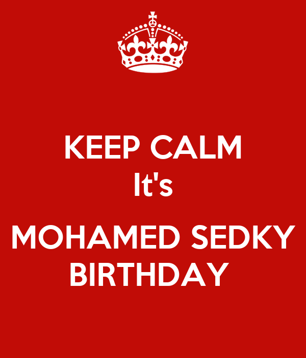 KEEP CALM It's  MOHAMED SEDKY BIRTHDAY