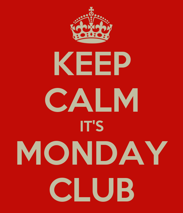 KEEP CALM IT'S MONDAY CLUB