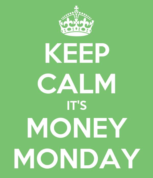 KEEP CALM IT'S MONEY MONDAY