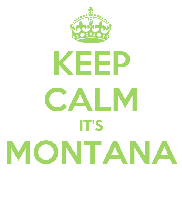 KEEP CALM IT'S MONTANA