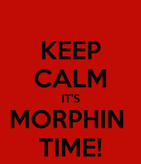 KEEP CALM IT'S MORPHIN  TIME!