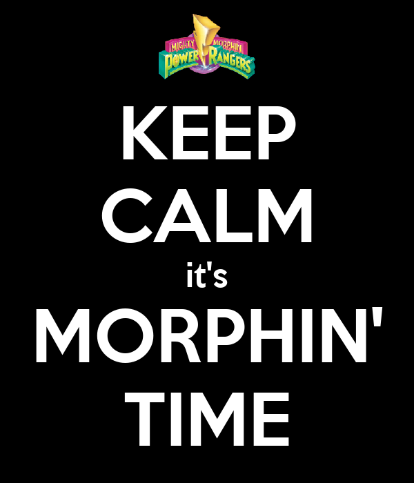 KEEP CALM it's MORPHIN' TIME