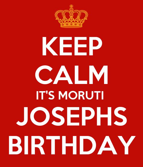 KEEP CALM IT'S MORUTI  JOSEPHS BIRTHDAY