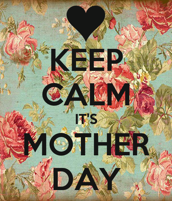 KEEP CALM IT'S MOTHER DAY