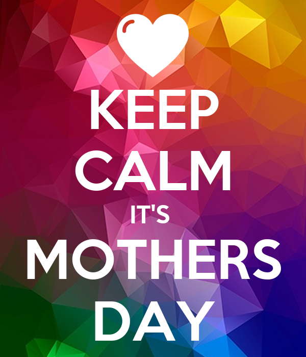 KEEP CALM IT'S  MOTHERS DAY