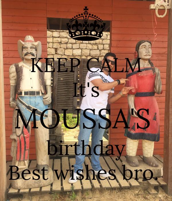 KEEP CALM It's MOUSSA'S  birthday Best wishes bro.