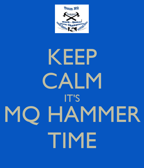 KEEP CALM IT'S MQ HAMMER TIME