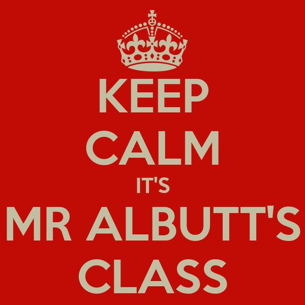 KEEP CALM IT'S MR ALBUTT'S CLASS