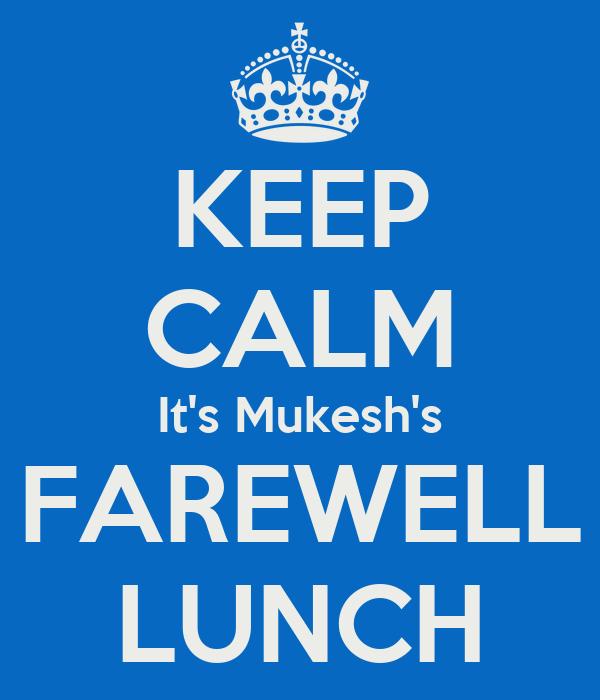 KEEP CALM It's Mukesh's FAREWELL LUNCH